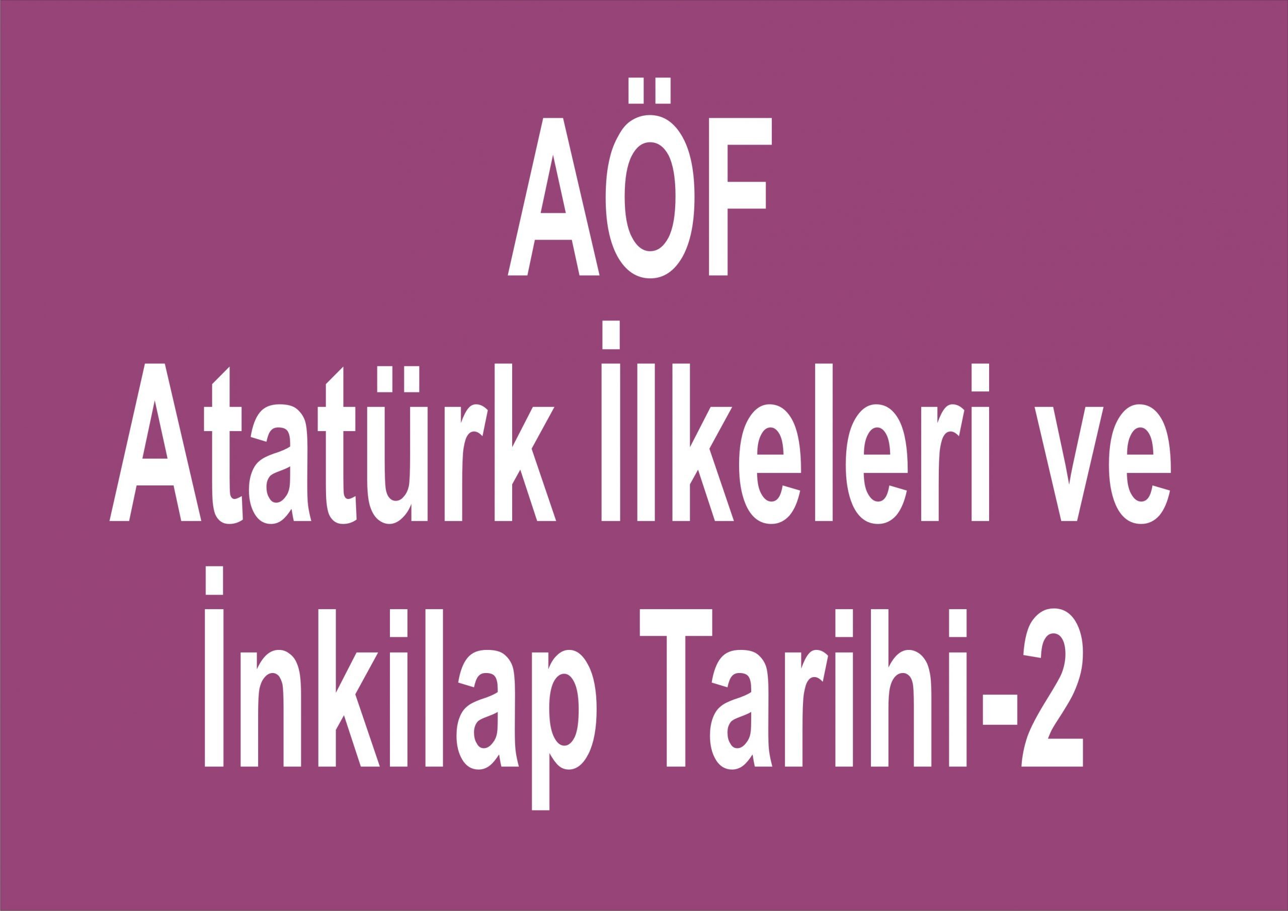 AÖF-Atatürk-İlkeleri-ve-İnkilap-Tarihi-2